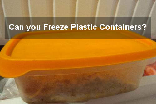 can you freeze plastic containers