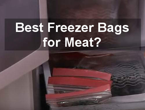 best freezer bags for meat