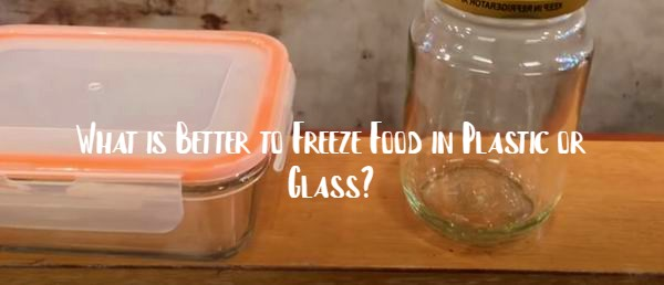 is plastic or glass better for freezing
